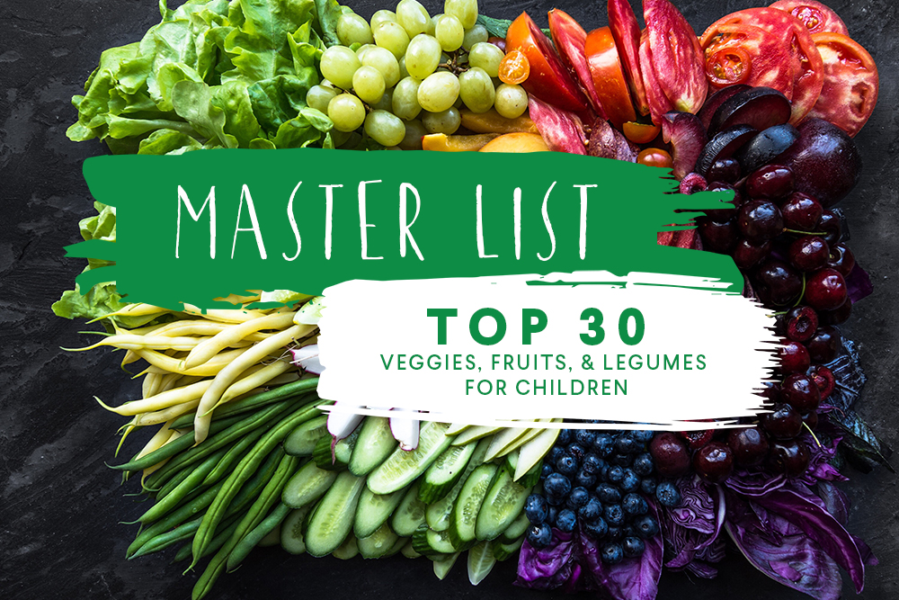Master List: Top 30 Veggies, Fruits, and Legumes for Children